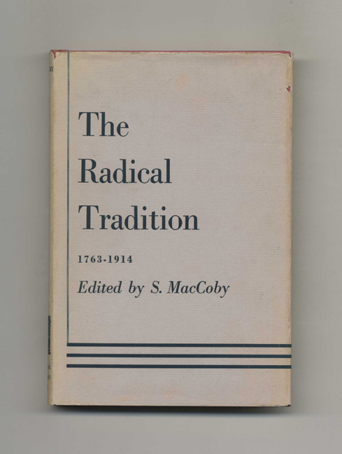 The English Radical Tradition, 1763-1914 -1st US Edition/1st Printing. S. MacCoby.