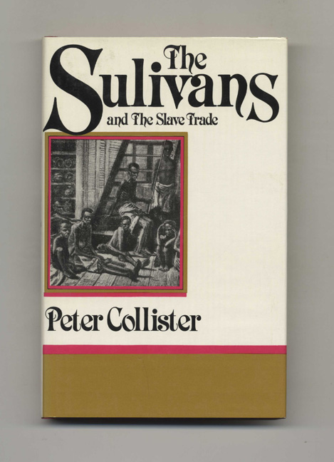The Sullivans and the Slave Trade. Peter Collister.