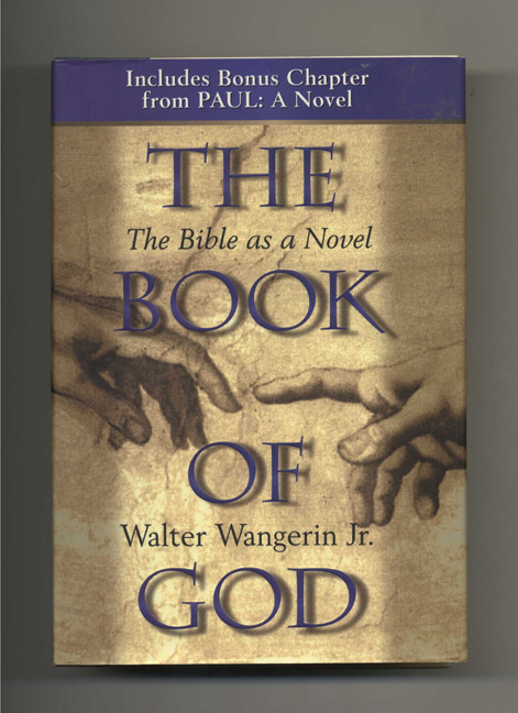 The Book of God: The Bible As a Novel - 1st Edition/ 1st Printing. Walter Wangerin, Jr.