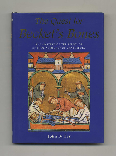The Quest for Becket's Bones: The Mystery of the Relics of St. Thomas Becket of Canterbury -1st Edition/1st Printing. John Butler.