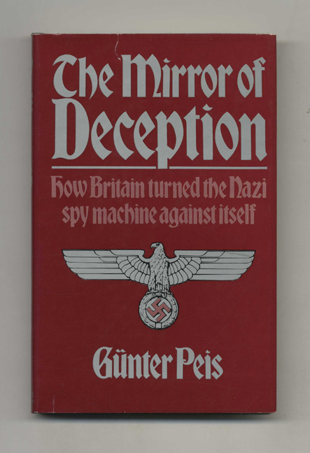 The Mirror of Deception: How Britain Turned the Nazi Spy Machine Against Itself -1st Edition/1st Printing. Gunter Peis.