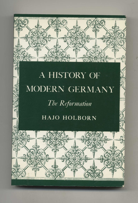 A History of Modern Germany: the Reformation - 1st Edition/1st Printing. Hajo Holborn.