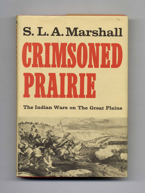 Crimsoned Prairie: the Wars between the United States and the Plains Indians During the Winning of the West. S. D. A. Marshall, Usar, Brigadier General.