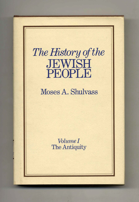 The History of the Jewish People: the Antiquity. Moses A. Shulvass.