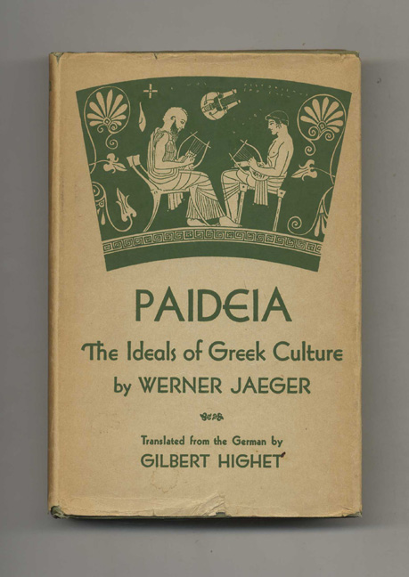 Paideia: the Ideals of the Greek Culture. Werner Jaeger, Gilbert Highet.