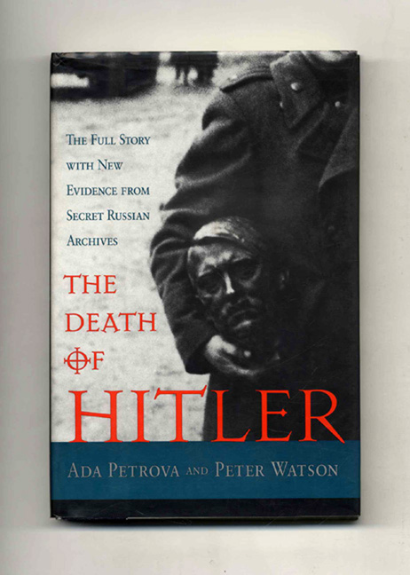 The Death of Hitler: the Full Story with New Evidence from Secret Russian Archives -1st US Edition/1st Printing. Ada Petrova, Peter Watson.