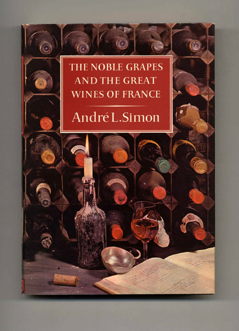 The Noble Grapes and the Great Wines of France. Andre L. Simon.