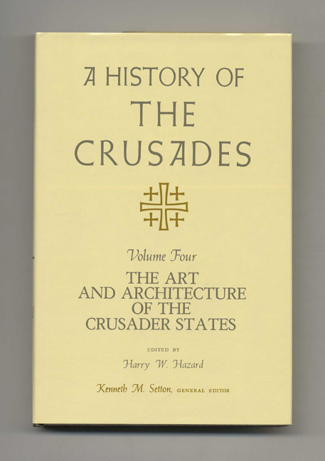 A History of the Crusades: Volume IV, the Art and Architecture of the Crusader States -1st Edition/1st Printing. Kenneth M. Setton.