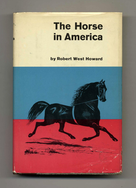 The Horse In America. Robert West Howard.