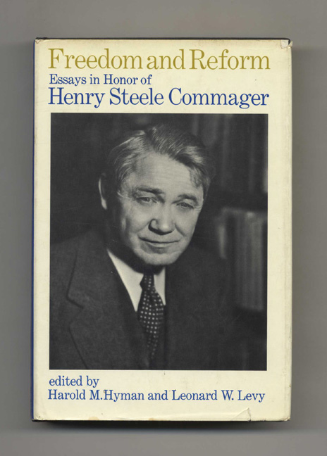 Freedom and Reform: Essays in Honor of Henry Steele Commager -1st Edition/1st Printing. Harold M. Hyman, Leonard W. Levy.