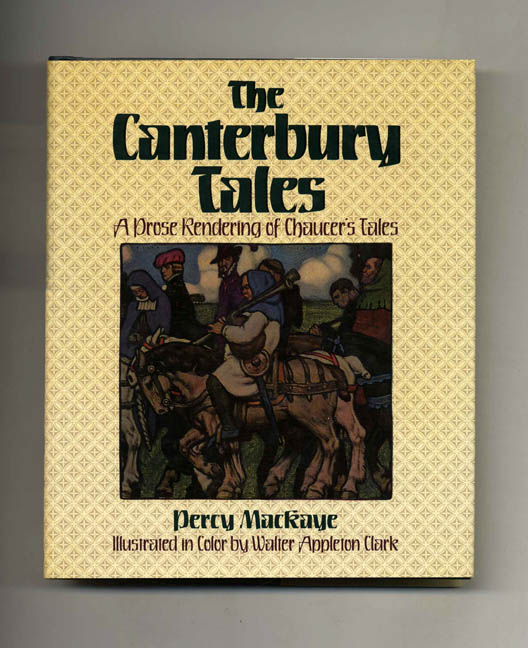 The Canterbury Tales: a Modern Rendering of the Prologue and Nine Tales -1st Edition/1st Printing. Geoffrey Chaucer, Percy Mackaye, adapter.