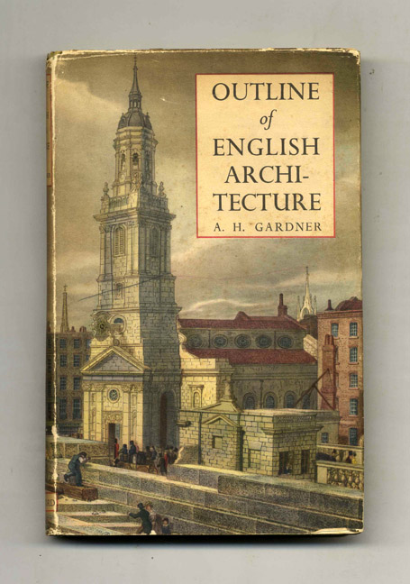 Outline of English Architecture: an Account for the General Reader of its Development from Early Time to the Present Day. A. H. Gardner.