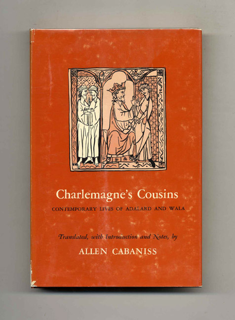 Charlemagne's Cousins: Contemporary Lives of Adalard and Wala -1st Edition/1st Printing. Allen Cabaniss.