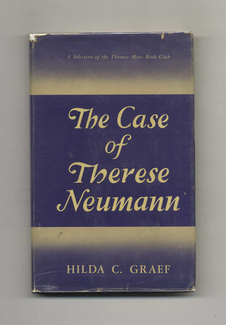 The Case of Therese Neumann. Hilda C. Graef.