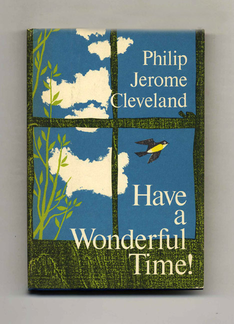 Have a Wonderful Time! Philip Jerome Cleveland.