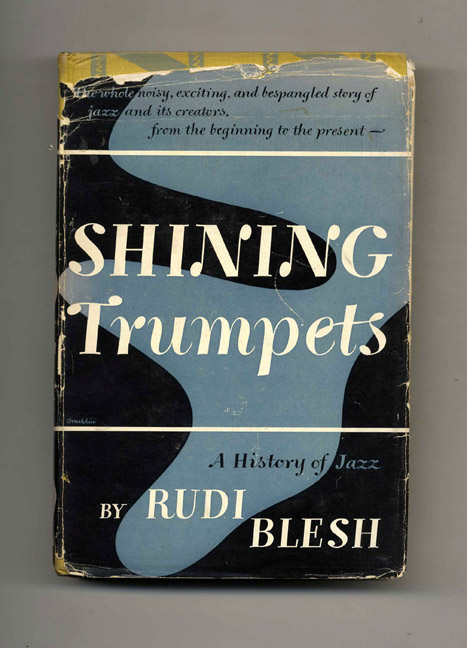 Shining Trumpets: A History of Jazz. Rudi Blesh.