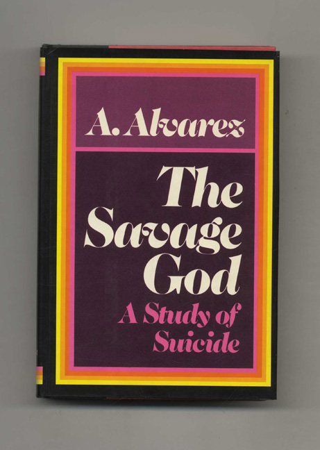 The Savage God: A Study of Suicide. A. Alvarez.