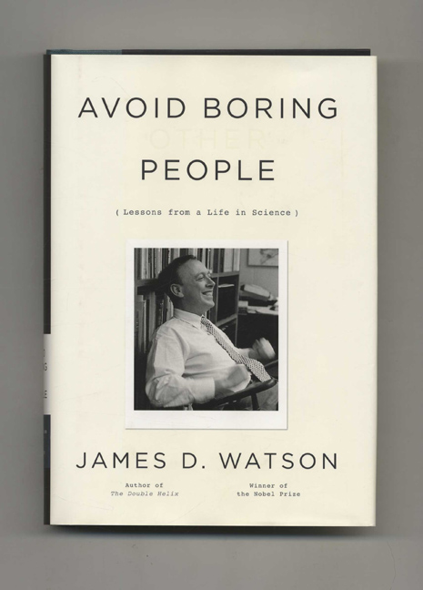 Avoid Boring People: Lessons from a Life in Science. James D. Watson.