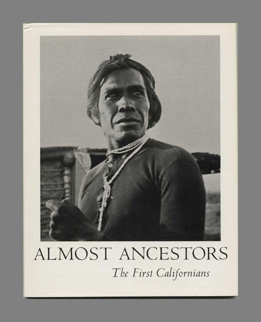 Almost Ancestors: The First Californians. Theodora Kroeber, Robert F. Heizer.
