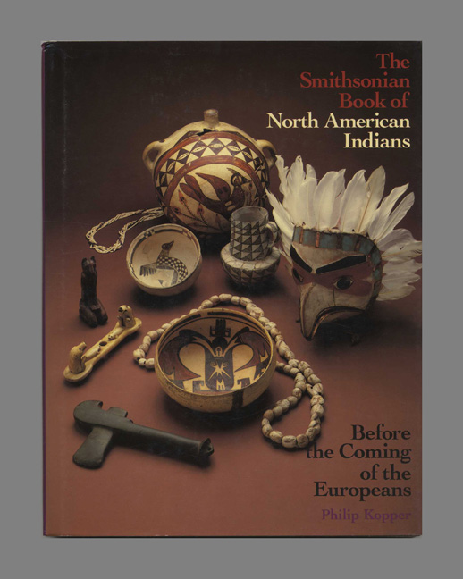 The Smithsonian Bood of North American Indians: before the Coming of the Europeans -1st Edition/1st Printing. Philip Kopper.