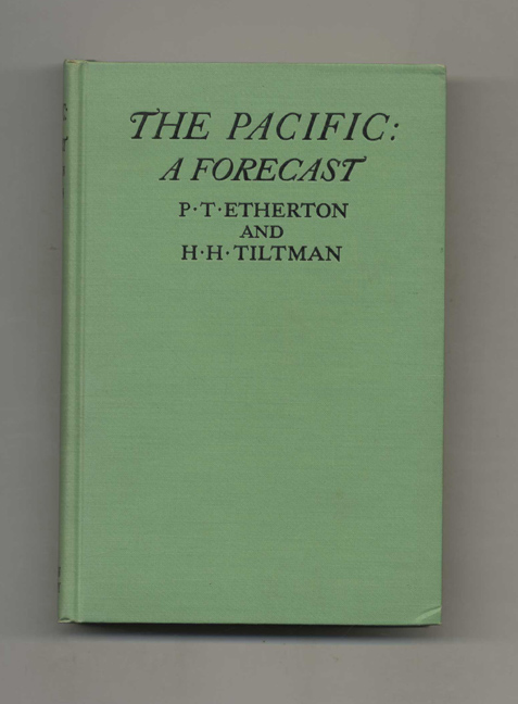 The Pacific: A Forecast -1st Edition/1st Printing. Lieutenant-Colonel P. T. Etherton, H. Hessell Tiltman.