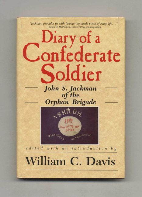 Diary of a Confederate Soldier: John S. Jackman of the Orphan Brigade -1st Edition/1st Printing. John S. and Jackman, William C. Davis.
