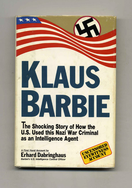 Klaus Barbie: the Shocking Story of How the U. S. Used This Nazi War Criminal As an Intelligence Agent. Erhard Dabringhaus.
