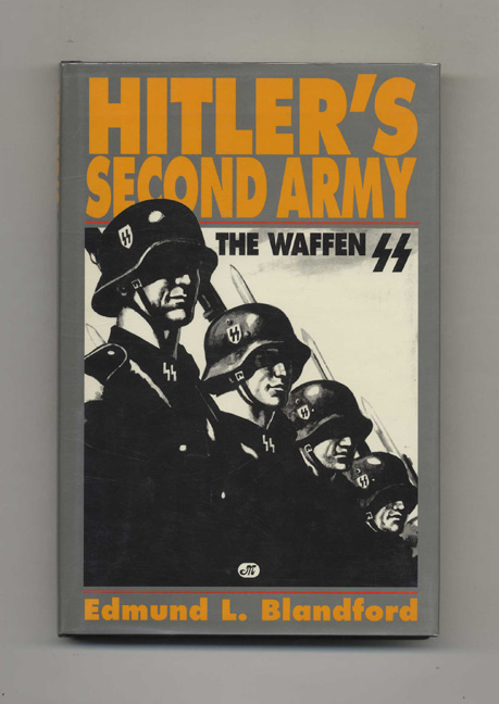 Hitler's Second Army: The Waffen SS -1st Edition/1st Printing. Edmund L. Blandford.