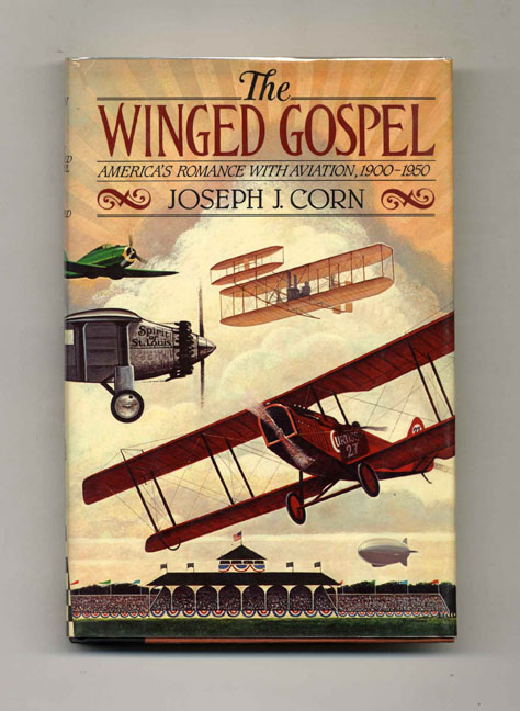 The Winged Gospel: America's Romance with Aviation, 1900-1950 -1st Edition/1st Printing. Joseph J. Corn.