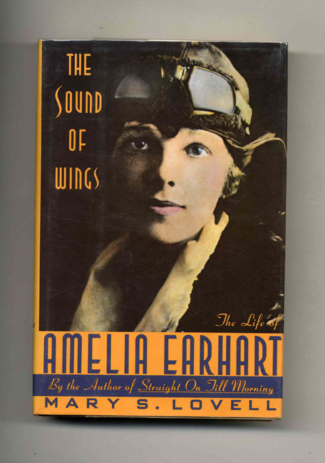 The Sound of Wings: The Little of Amelia Earhart -1st Edition/1st Printing. Mary S. Lovell.