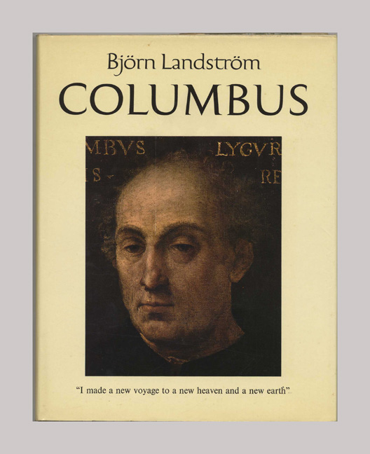 Columbus: The Story of Don Cristobal Colon, Admiral of the Ocean and His Four Voyages Westward To The Indies According to the Contemporary Sources -1st Edition/1st Printing. Bjorn Landstrom.