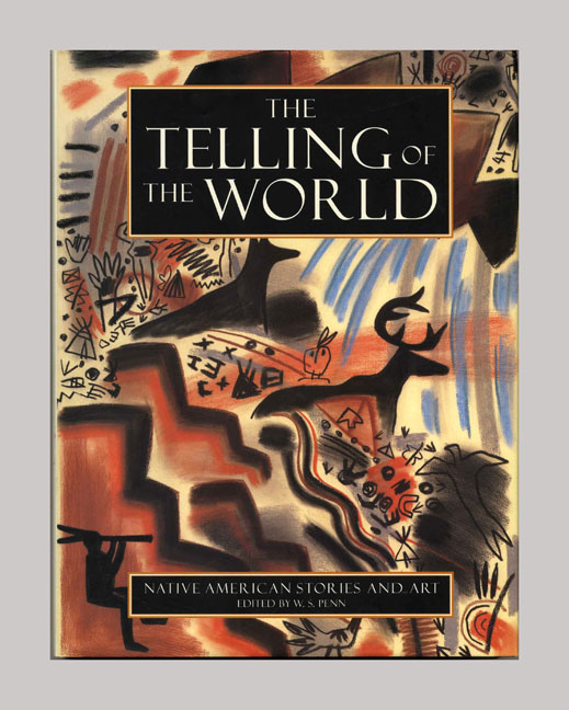 The Telling of the World: Navtive American Stories and Art -1st Edition/1st Printing. W. S. Penn.