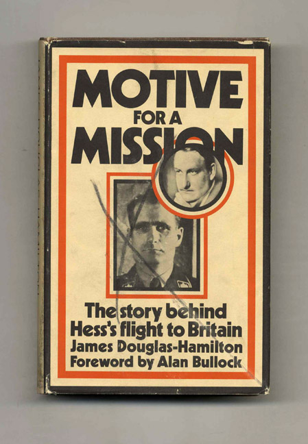 Motive for a Mission: The Story Behind Hess's Flight to Britain. James Douglas-Hamilton.