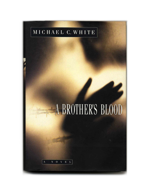 A Brother's Blood: A Novel - 1st Edition/1st Printing. Michael C. White.