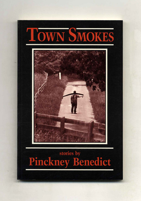 Town Smokes - 1st Edition/1st Printing. Pinckney Benedict.