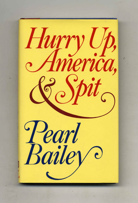 Hurry Up, America, & Spit. Pearl Bailey.