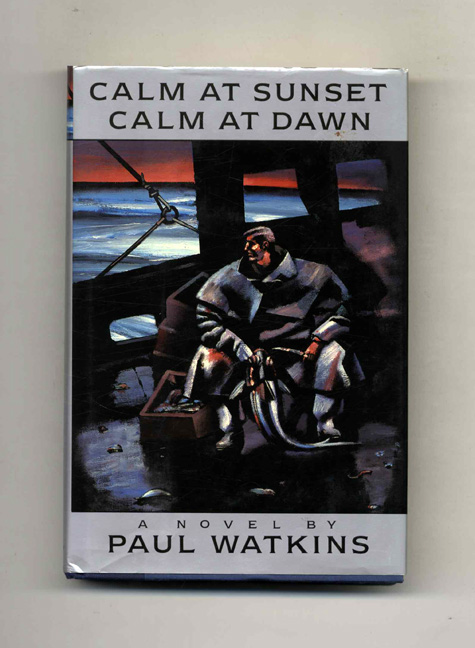 Calm at Sunset, Calm at Dawn - 1st Edition/1st Printing. Paul Watkins.