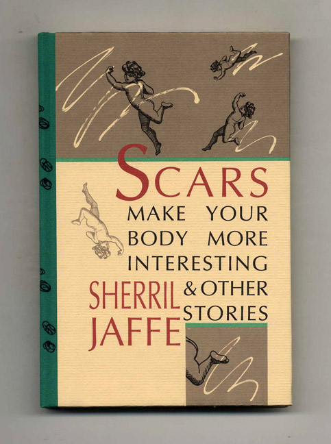 Scars Make Your Body More Interesting & Other Stories - 1st Edition/1st Printing. Sherril Jaffe.