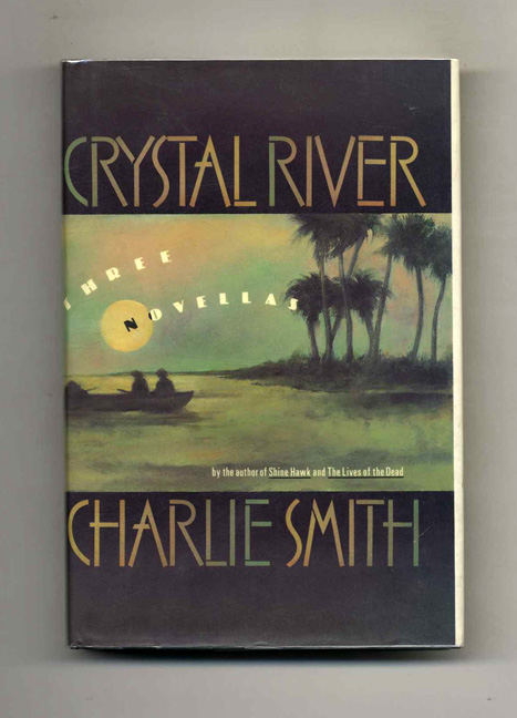 Crystal River: Three Novellas - 1st Edition/1st Printing. Charlie Smith.