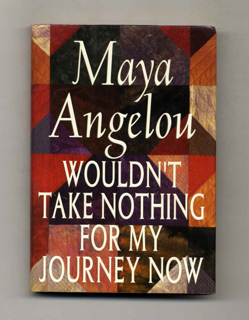 Wouldn't Take Nothing For My Journey Now - 1st Edition/1st Printing. Maya Angelou.