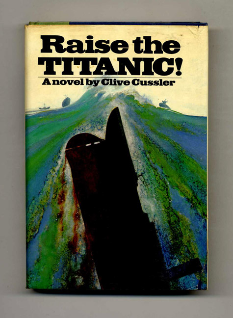 Raise The Titanic! - 1st Edition/1st Printing. Clive Cussler.