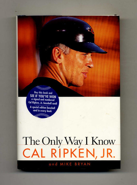 The Only Way I Know - 1st Edition/1st Printing. Cal Jr Ripken.