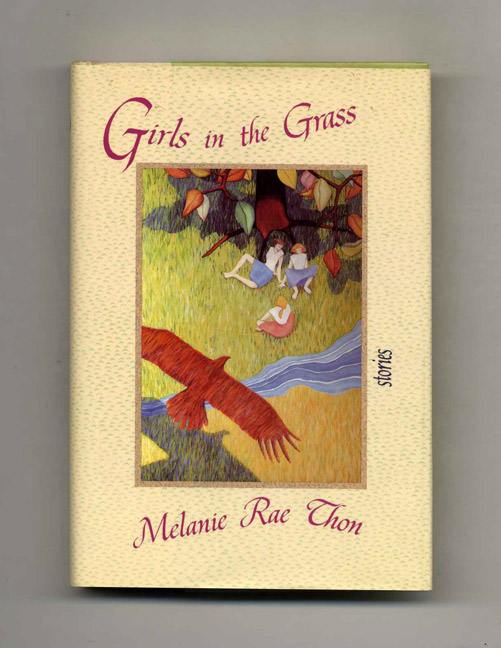 Girls in the Grass - 1st US Edition/1st Printing. Melanie Rae Thon.
