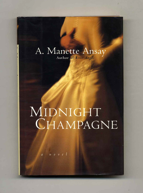 Midnight Champagne - 1st Edition/1st Printing. A. Manette Ansay.