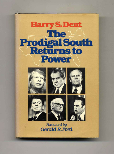 The Prodigal South Returns to Power - 1st Edition/1st Printing. Harry S. Dent.