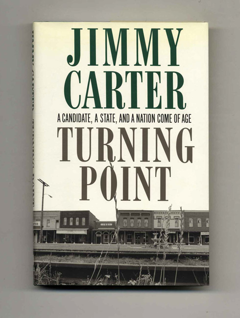 Turning Point: a Candidate, a State, and a Nation Come of Age - 1st Edition/1st Printing. Jimmy Carter.