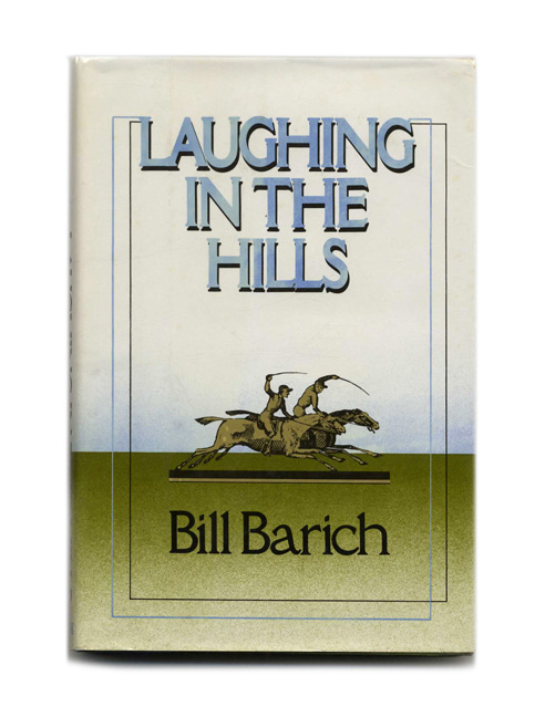 Laughing in the Hills - 1st Edition/1st Printing. Bill Barich.
