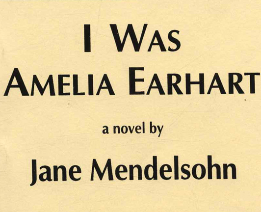 I Was Amelia Earhart -1st Edition/1st Printing. Jane Mendelsohn.
