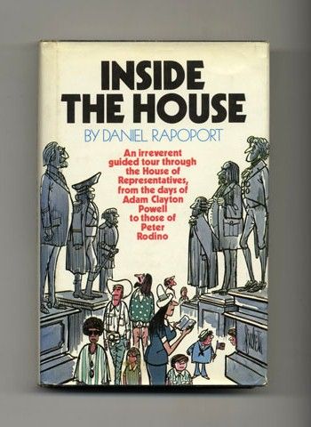Inside the House: An Irreverent Guided Tour through the House of Representatives, from the Days...