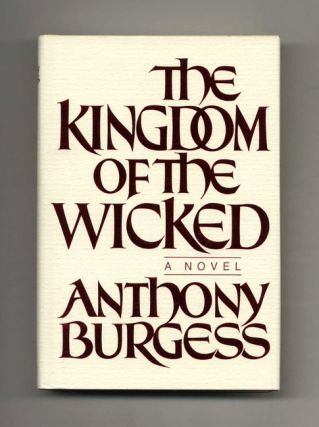 The Kingdom Of The Wicked. Anthony Burgess, John Anthony Burgess Wilson